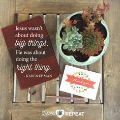 """#listenloverepeat """"Jesus wasn't about doing big things. He was about doing the right thing. And often for him the right thing was noticing one simple soul.""""    Listen, Love, Repeat. New release by Karen Ehman coming in November."""