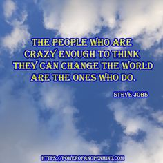 The people who are crazy enough to think they can change the world are the ones who do. Steve Jobs, Change The World, Success Quotes, Personal Development, Spirituality, Mindfulness, Inspirational Quotes, Motivation, People