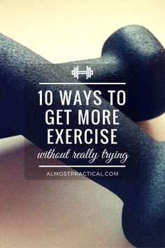 I am always looking for ways to get more exercise without breaking a sweat. Here are some ways for, um, exercise averse people - like me, to fit more in every day.