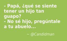 #Humor #Chiste - Papá, ¿qué se siente tener un hijo tan guapo? - No sé hijo, pregúntale a tu abuelo... @Candidman
