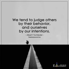 We tend to judge others by their behavior, and ourselves by our intentions. - Albert F. Life Quotes Love, Work Quotes, Change Quotes, Attitude Quotes, Quotes Quotes, True Quotes, Judging Others Quotes, Human Nature Quotes, Counseling Quotes