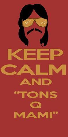 Keep calm and...tons qué mami?