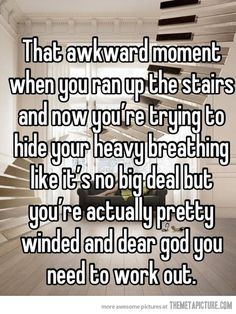 How I feel going up the Baldwin stairs. Haha