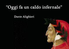 """Today is as hot as hell"" - Dante Alighieri #italian #italiano #pensieri"