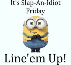 Friday Minions Funny captions of the hour PM, Friday February 2016 PST) - 10 pics - Minion Quotes Cute Minion Quotes, Me Quotes Funny, Cute Minions, My Minion, Minions Quotes, Funny Sayings, Fun Quotes, Humor Quotes, Tgif Funny