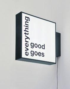 LIAM GILLICK, EVERYTHING GOOD GOES (SIGNAGE) / 2010 / Lightbox aus eloxiertem Aluminium, Siebdruck auf Plexiglas, Elektronik / 105 x 127 x 22 cm #lightbox #signage: