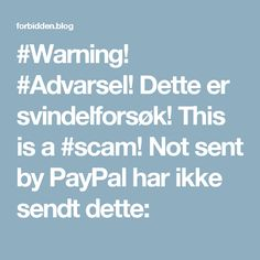 #Warning! #Advarsel! Dette er svindelforsøk! This is a #scam! Not sent by PayPal har ikke sendt dette: