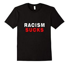 Racism sucks tee now on Amazon!  #racism #sucks #peace #tolerance #protest #peaceful #America #trump #t #tee #shirt #for #sale #anti #ootd #new #cool #funny #people