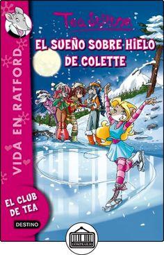 Vida En Ratford 10. El Sueño Sobre Hielo De Colette de Tea Stilton ✿ Libros infantiles y juveniles - (De 6 a 9 años) ✿
