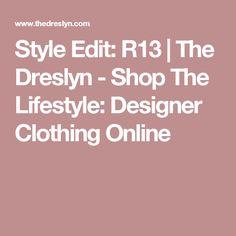 Style Edit: R13 | The Dreslyn - Shop The Lifestyle: Designer Clothing Online