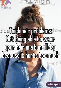 Thick hair problems: Not being able to wear your hair in a bun all ...