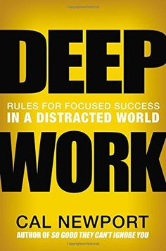 Deep Work: Rules for Focused Success in a Distracted Worl...