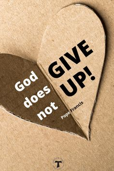God does not give up! Pope Francis, Don't Give Up, Trust God, Reflection, Sisters, Inspirational Quotes, Messages, Life Coach Quotes, Inspiring Quotes