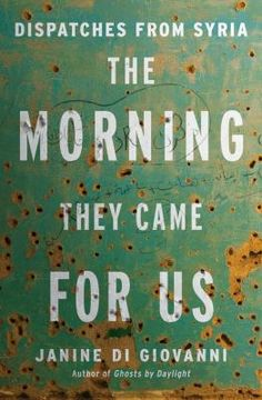 The morning they came for us by Janine Di Giovanni. Click on the image to place a hold on this item in the Logan Library catalog.