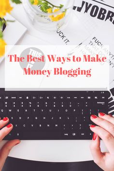 The Best Ways to Make Money Blogging