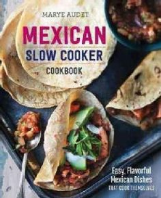 Mexican Slow Cooker Cookbook: Easy, Flavorful Mexican Dishes That Cook Themselves (Paperback)