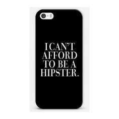 iPhone 7 Plus/7/6 Plus/6/5/5s/5c Case - I Can't Afford to be a Hipster... (€31) ❤ liked on Polyvore featuring accessories, tech accessories, phone cases, phone, cases and electronics