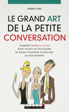 Le grand Art de la petite conversation : Comment briser la glace dans toutes les occasions en disant toujours le bon mot au bon moment