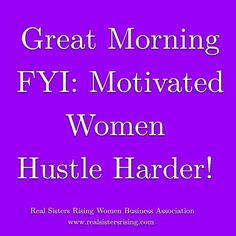 Great morning...FYI: Motivated Women Hustle Harder! www.realsistersrising.com   #goodmorning #girlboss #melaninmonday #gibbsgirlsempire #wakeupandwin #womeninbusiness #womenceo #femaleboss