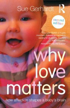 Why Love Matters: How affection shapes a babys brain 2nd edition