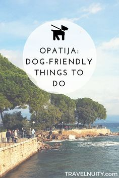 A small town and seaside resort in Croatia, known as the Pearl of the Adriatic, there are many things to do in Opatija with your dog.