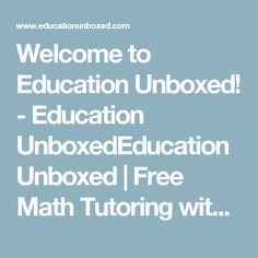 Welcome to Education Unboxed! - Education UnboxedEducation Unboxed | Free Math Tutoring with Educational Videos & Games