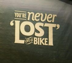 You are never lost on a bike.