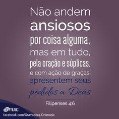"""""""Não andem ansiosos por coisa alguma, mas em tudo, pela oração e súplicas, e com ação de graças, apresentem seus pedidos a Deus"""" {Filipenses 4:6}"""