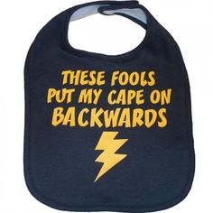 These Fools Put My Cape On Backwards Bib  $12 If I ever had kids they will wear this, gender is invalid LOL