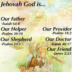 Jehovah God is…………………………………………. 🙏 Our Father 📖 Isaiah 🙏 Our Helper 📖 Psalms 🙏 Our Shepherd 📖 Psalms 🙏 Our Provider 📖 Psalms 🙏 Our Doctor 📖 Isaiah 🙏 Our Friend 📖 James by ronyishak Jw Bible, Bible Truth, Bible Verses Quotes, Bible Scriptures, Inspirational Scriptures, Healing Scriptures, Family Bible Study, Bible Encouragement, Spiritual Thoughts