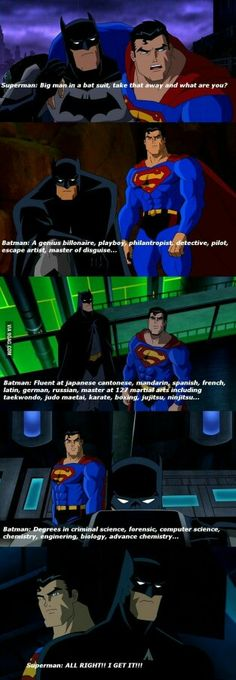 Why Batman is infinatly better than Superman. Take away Supermans powers and he's just a man  but Batman...