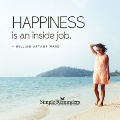 Happiness is an inside job Happiness is an inside job. — William Arthur Ward and article by Steve McSwain: Author, Speaker, Advocate in the Fields of SelfDevelopment, Human Happiness, Spirituality, and Interfaith Wisdom. Happiness and Inner Peace: Two Secrets to Finding Both Treasures. Everyone wants it.Few people find it.Fewer still know where to look. For happiness and...