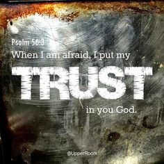 Inspirational Quotes: When I am afraid I put my trust in you, God