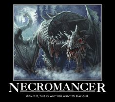 Necromancers have the best toys