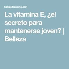 La vitamina E, ¿el secreto para mantenerse joven?   Belleza