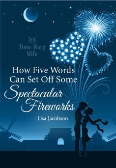 How Five Words Can Set Off Some Spectacular Fireworks: Some cute ideas for those who want to start a love campaign in their marriage, and set off some fireworks. <3