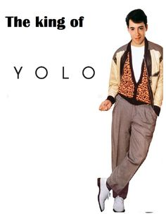 i usually hate yolo... but i love ferris bueller.