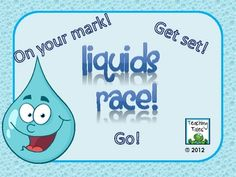 Students will have a blast as they race three different kinds of liquids!  Teach them what makes one liquid different from another..FREEBIE
