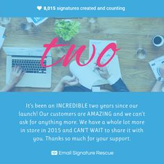 We just turned 2! Thanks so much to all of our customers, you are all amazing and supportive. We have a whole lot more in store in 2015! Watch this space. www.emailsignaturerescue.com