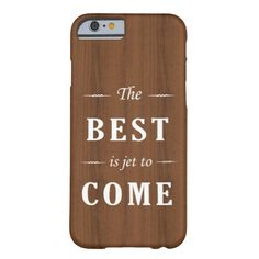 Woody Positive quote dark wood iPhone 6 case Barely There iPhone 6 Case