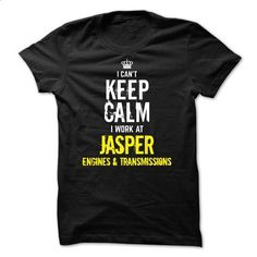 Special - I Cant Keep Calm, I Work At JASPER ENGINES & TRANSMISSIONS - #funny gift #shirt