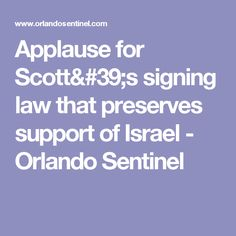 Applause for Scott's signing law that preserves support of Israel - Orlando Sentinel