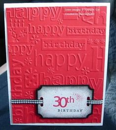 Happy Birthday by - Cards and Paper Crafts at Splitcoaststampers - Geprägte karten 30th Birthday Cards, Simple Birthday Cards, Happy 30th Birthday, Masculine Birthday Cards, Bday Cards, Handmade Birthday Cards, Greeting Cards Handmade, Masculine Cards, Karten Diy