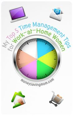 There are times when I've really struggled with my time management, but I've learned a lot that has helped me to be much more efficient and productive. Here are five of my top tips for work-at-home women (most of these can be applied even if you don't work from home).