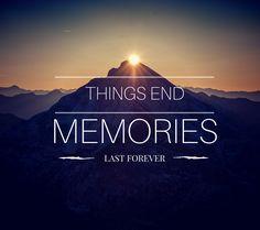 things end memories last forever
