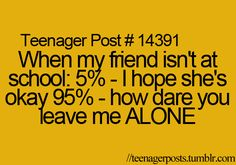 This is soooo me when my friend isn't at school, since she's my only friend that's in all of my classes!