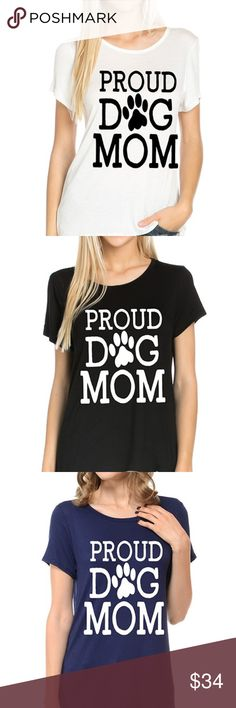 Proud Dog Mom Graphic Tee Super cute graphic tee. Regular t-shirts; unisex  Available in blue, white or black  Sizes small - 4X Tops Tees - Short Sleeve