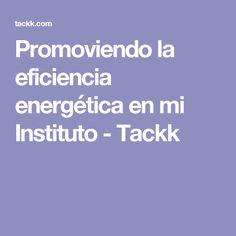 Promoviendo la eficiencia energética en mi Instituto - Tackk