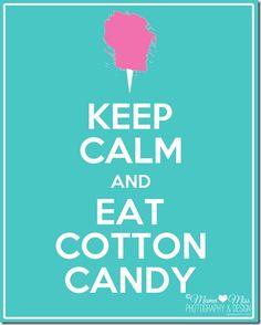 keep calm art: Cotton Candy – mama♥miss OH this is for me! I'd eat cotton candy everyday if it were available. I'm pretty sure that would be a money maker… sugar and air. Keep Calm Posters, Keep Calm Quotes, Me Quotes, Funny Quotes, Smart Quotes, Qoutes, Keep Calm And Love, My Love, Keep Calm Signs