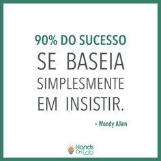 Muitos querem alcançar o sucesso, mas poucos estão dispostos a fazer o que é preciso para chegar lá. Insista, persista, prepare-se.. e os resultados virão. #sucesso #insistir #persistência #determinação #frase #woodyAllen #handsOnLab